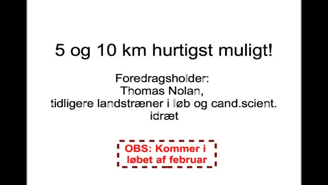 5 og 10 km hurtigst muligt